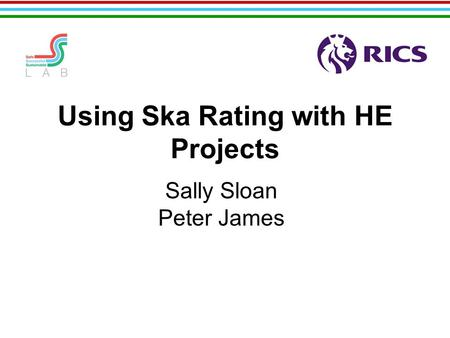 Using Ska Rating with HE Projects Sally Sloan Peter James.