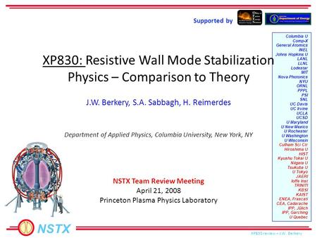 NSTX XP830 review – J.W. Berkery J.W. Berkery, S.A. Sabbagh, H. Reimerdes Supported by Columbia U Comp-X General Atomics INEL Johns Hopkins U LANL LLNL.