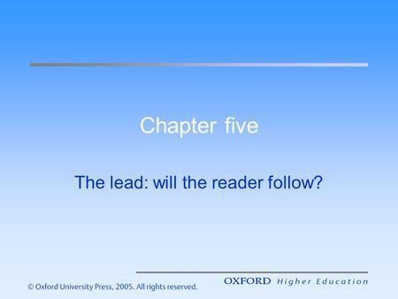 Chapter five The lead: will the reader follow?. Introduction – the aims of this lecture are to help you understand: The vital importance of a news story's.