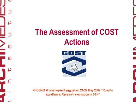 "The Assessment of COST Actions PHOENIX Workshop in Kyrgyzstan, 21-22 May 2007 ""Road to excellence: Research evaluation in SSH"""