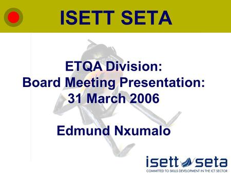ISETT SETA ETQA Division: Board Meeting Presentation: 31 March 2006 Edmund Nxumalo.