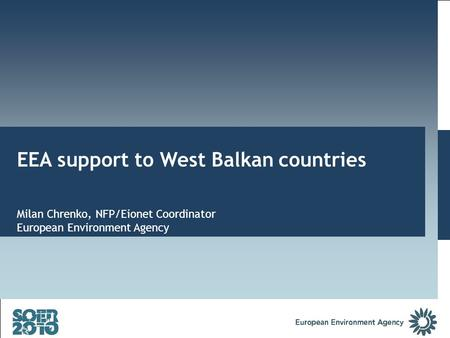 EEA support to West Balkan countries Milan Chrenko, NFP/Eionet Coordinator European Environment Agency.
