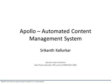 ©2008 Srikanth Kallurkar, Quantum Leap Innovations, Inc. All rights reserved. Apollo – Automated Content Management System Srikanth Kallurkar Quantum Leap.