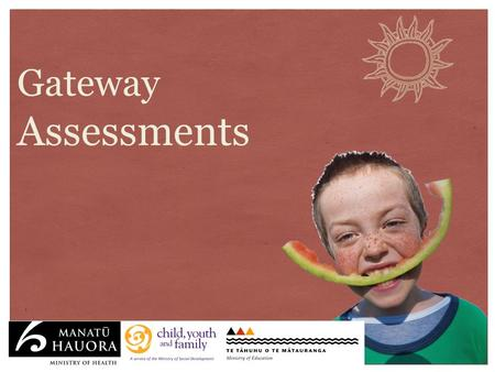 Gateway Assessments. Gateway Assessments - Overview Gateway Assessments are an interagency project between Child, Youth and Family, Health and Education.