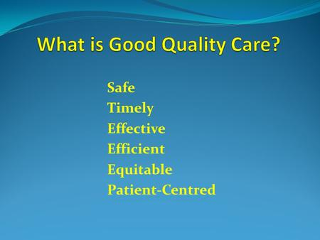 Safe Timely Effective Efficient Equitable Patient-Centred.