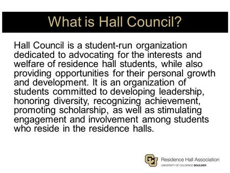 What is Hall Council? Hall Council is a student-run organization dedicated to advocating for the interests and welfare of residence hall students, while.