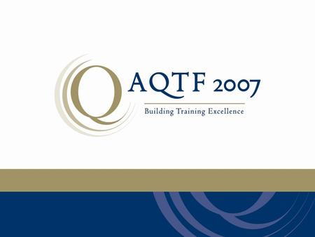 Implementation of the Essential Standards The Australian Quality Framework (AQTF) is the national set of standards which assures nationally consistent,