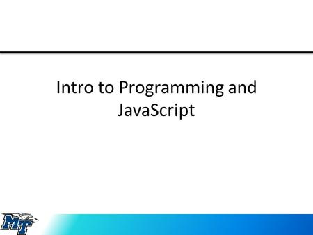 Intro to Programming and JavaScript. What is Programming? Programming is the activity of creating a set of detailed instructions (Program) that when carried.