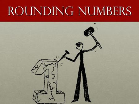 Rounding Numbers. If the digit is five or more, round up. For example: 36 would become 40.