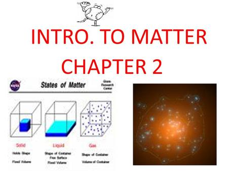 INTRO. TO MATTER CHAPTER 2. Is what the universe is made of. Anything that occupies space (volume) & has weight (mass). We use our senses to become familiar.