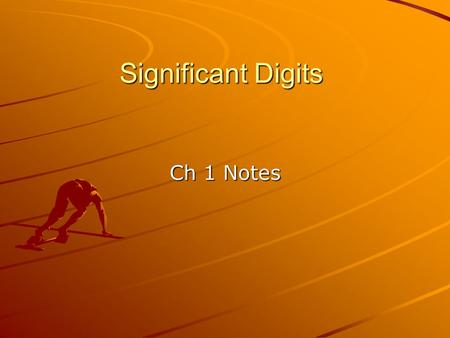 Significant Digits Ch 1 Notes. Significant Digits Used to round measured values when involved in calculations When in scientific notation, all numbers.