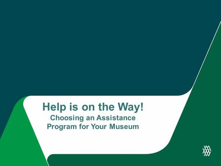 Help is on the Way! Choosing an Assistance Program for Your Museum.