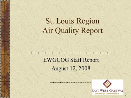 1 St. Louis Region Air Quality Report EWGCOG Staff Report August 12, 2008.