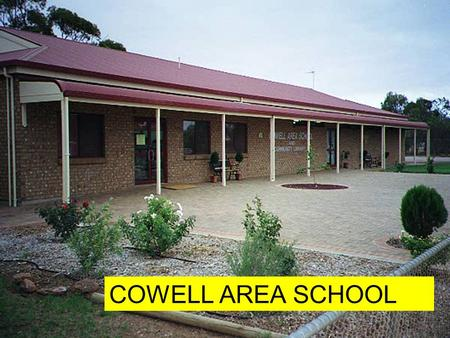 COWELL AREA SCHOOL. Where is Cowell? Cowell is located on the eastern side of Eyre Peninsula, 500km Northwest of Adelaide, 107 km South of Whyalla and.