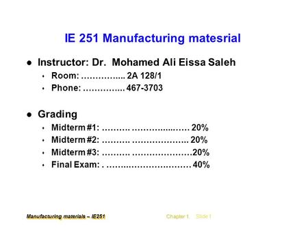 Manufacturing materials – IE251 Chapter 1 Chapter 1, Slide 1 IE 251 Manufacturing matesrial l Instructor: Dr. Mohamed Ali Eissa Saleh s Room: …………....
