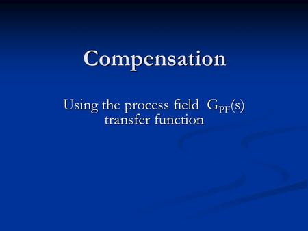 Compensation Using the process field G PF (s) transfer function.