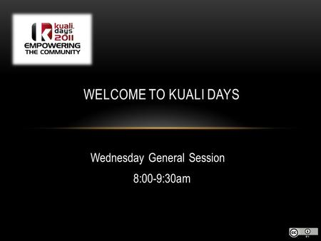 Wednesday General Session 8:00-9:30am WELCOME TO KUALI DAYS.