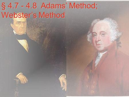 § 4.7 - 4.8 Adams' Method; Webster's Method Adams' Method  The Idea: We will use the Jefferson's concept of modified divisors, but instead of rounding.