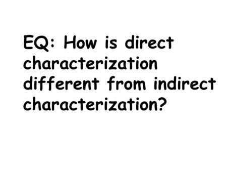 EQ: How is direct characterization different from indirect characterization?