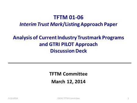 TFTM 01-06 Interim Trust Mark/Listing Approach Paper Analysis of Current Industry Trustmark Programs and GTRI PILOT Approach Discussion Deck TFTM Committee.