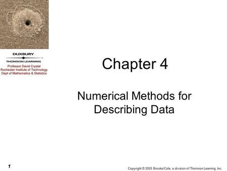 Copyright © 2005 Brooks/Cole, a division of Thomson Learning, Inc. 1 Chapter 4 Numerical Methods for Describing Data.