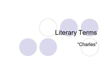 "Literary Terms ""Charles"". Types of Characters Static Character  a character who does not change much during the story  Examples: ___________."