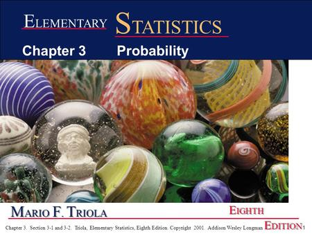 1 Chapter 3. Section 3-1 and 3-2. Triola, Elementary Statistics, Eighth Edition. Copyright 2001. Addison Wesley Longman M ARIO F. T RIOLA E IGHTH E DITION.