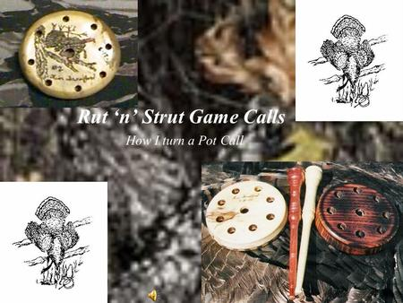 "Rut 'n' Strut Game Calls How I turn a Pot Call. Select wood that you want to use to turn Pot Calls out of, Rip it 4"" wide and then Crosscut into 4"" X."