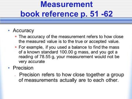 Measurement book reference p. 51 -62 Accuracy  The accuracy of the measurement refers to how close the measured value is to the true or accepted value.