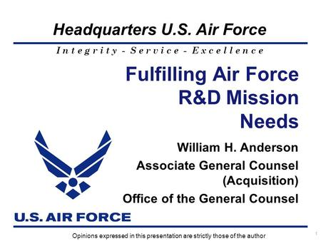 I n t e g r i t y - S e r v i c e - E x c e l l e n c e Headquarters U.S. Air Force 1 Fulfilling Air Force R&D Mission Needs William H. Anderson Associate.