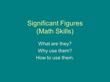 Significant Figures (Math Skills) What are they? Why use them? How to use them.