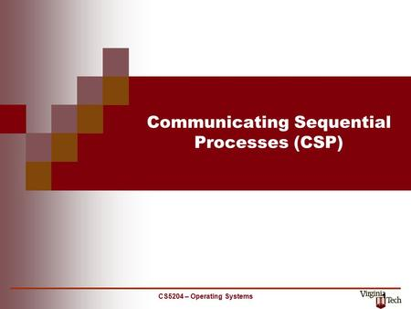 CS5204 – Operating Systems 1 Communicating Sequential Processes (CSP)