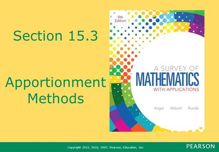 Copyright 2013, 2010, 2007, Pearson, Education, Inc. Section 15.3 Apportionment Methods.