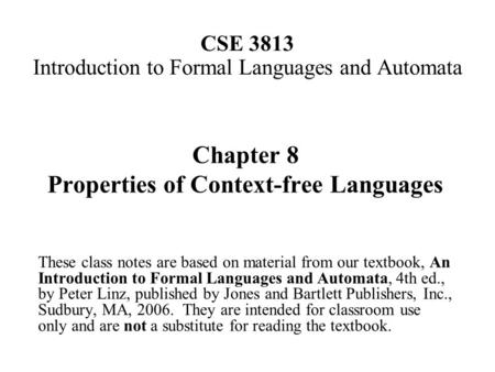 CSE 3813 Introduction to Formal Languages and Automata Chapter 8 Properties of Context-free Languages These class notes are based on material from our.
