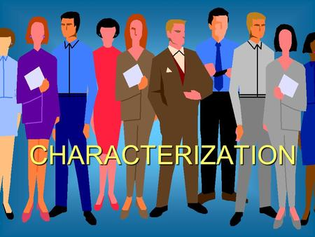 CHARACTERIZATION. Characterization Definition : The process, involving several methods, through which an author makes a character real and believable.