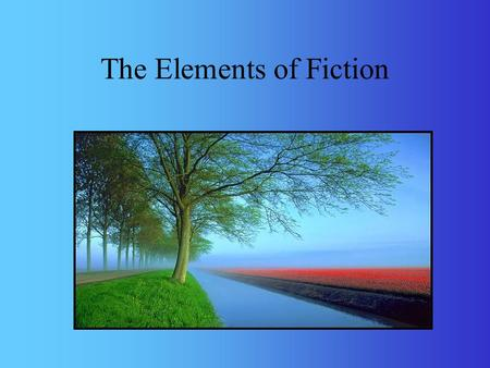 The Elements of Fiction Elements of fiction work like a puzzle to put together a story or novel.
