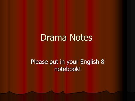 Drama Notes Please put in your English 8 notebook!