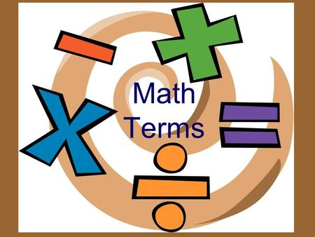 Math Terms. Digit A number Compare To see how things are alike or different -