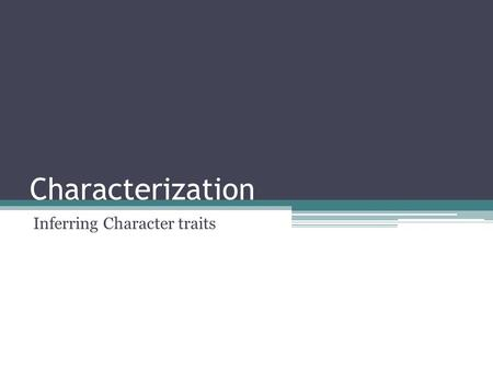 Characterization Inferring Character traits. Character A character is a person or an animal in a story, play, or another literary work. Writers create.