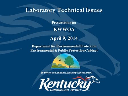 Laboratory Technical Issues Presentation to: KWWOA April 9, 2014 Department for Environmental Protection Environmental & Public Protection Cabinet To Protect.