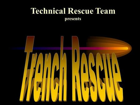 Technical Rescue Team presents. Trench Rescue Objectives Size Up Identification of Resources Hazard Recognition Collapse Pattern Recognition Evacuation.