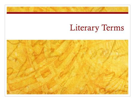 Literary Terms. Setting Time and place in which action is set.