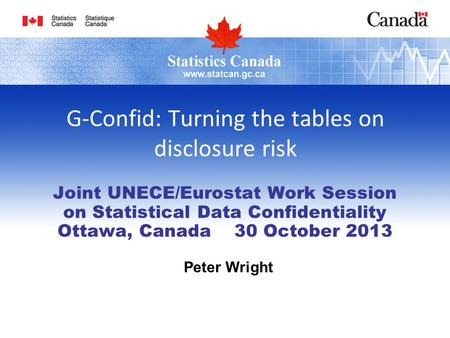 G-Confid: Turning the tables on disclosure risk Joint UNECE/Eurostat Work Session on Statistical Data Confidentiality Ottawa, Canada 30 October 2013 Peter.