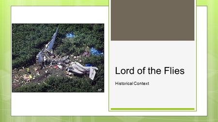Lord of the Flies Historical Context. Critical Analysis ○A story often gets its meaning from the period of history in which it was written. ○Without connecting.