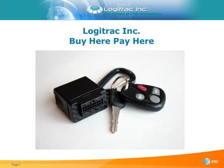Logitrac Inc. Buy Here Pay Here Page 1. Features Unit comes with 500 locates to use anytime Built in geo-fences to provide alerts for boundary use Starter.