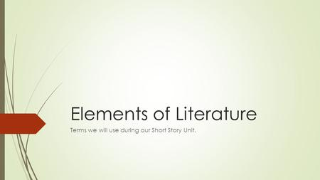 Elements of Literature Terms we will use during our Short Story Unit.