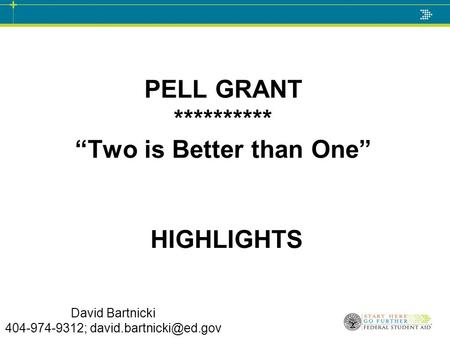 "David Bartnicki 404-974-9312; PELL GRANT ********** ""Two is Better than One"" HIGHLIGHTS."