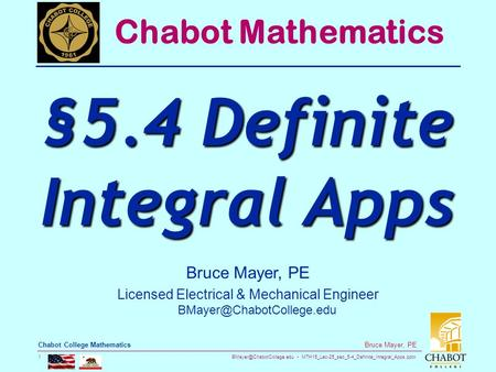 MTH15_Lec-25_sec_5-4_Definite_Integral_Apps.pptx 1 Bruce Mayer, PE Chabot College Mathematics Bruce Mayer, PE Licensed Electrical.