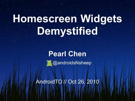 Homescreen Widgets Demystified Pearl AndroidTO // Oct 26, 2010.