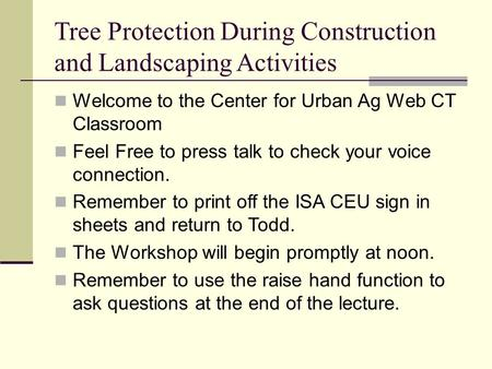 Tree Protection During Construction and Landscaping Activities Welcome to the Center for Urban Ag Web CT Classroom Feel Free to press talk to check your.